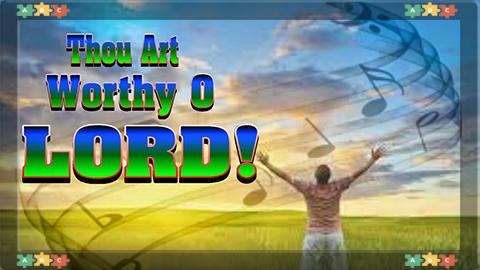 10 Thou art worthy