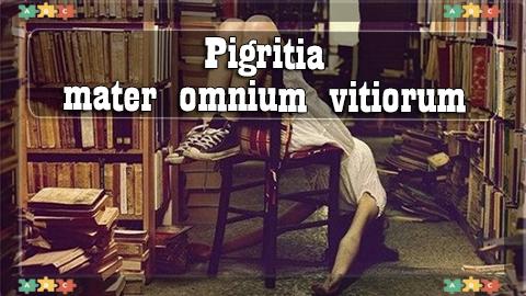 6 Pigritia mater omnium vitiorum