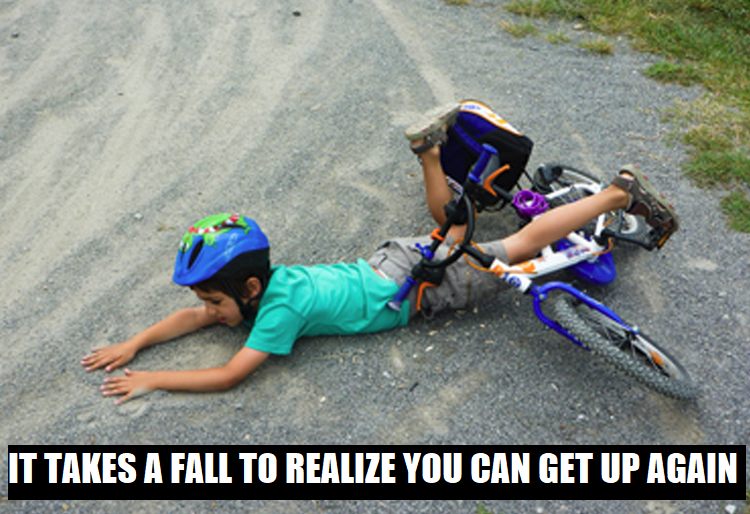 it takes a fall to realize you can get up