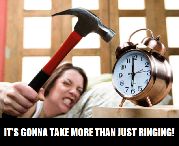 it's gonna take more than just ringing to make me get up