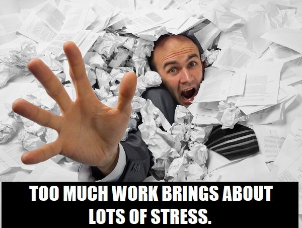 too much work brings about stress